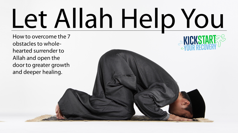 Kickstart Your Recovery Episode 07: Let Allah Help You