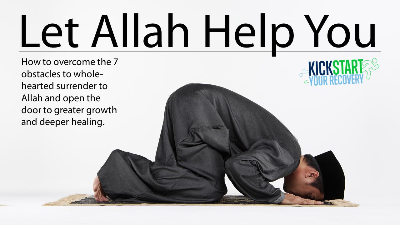 Kickstart Your Recovery Episode 07: Let Allah Help You