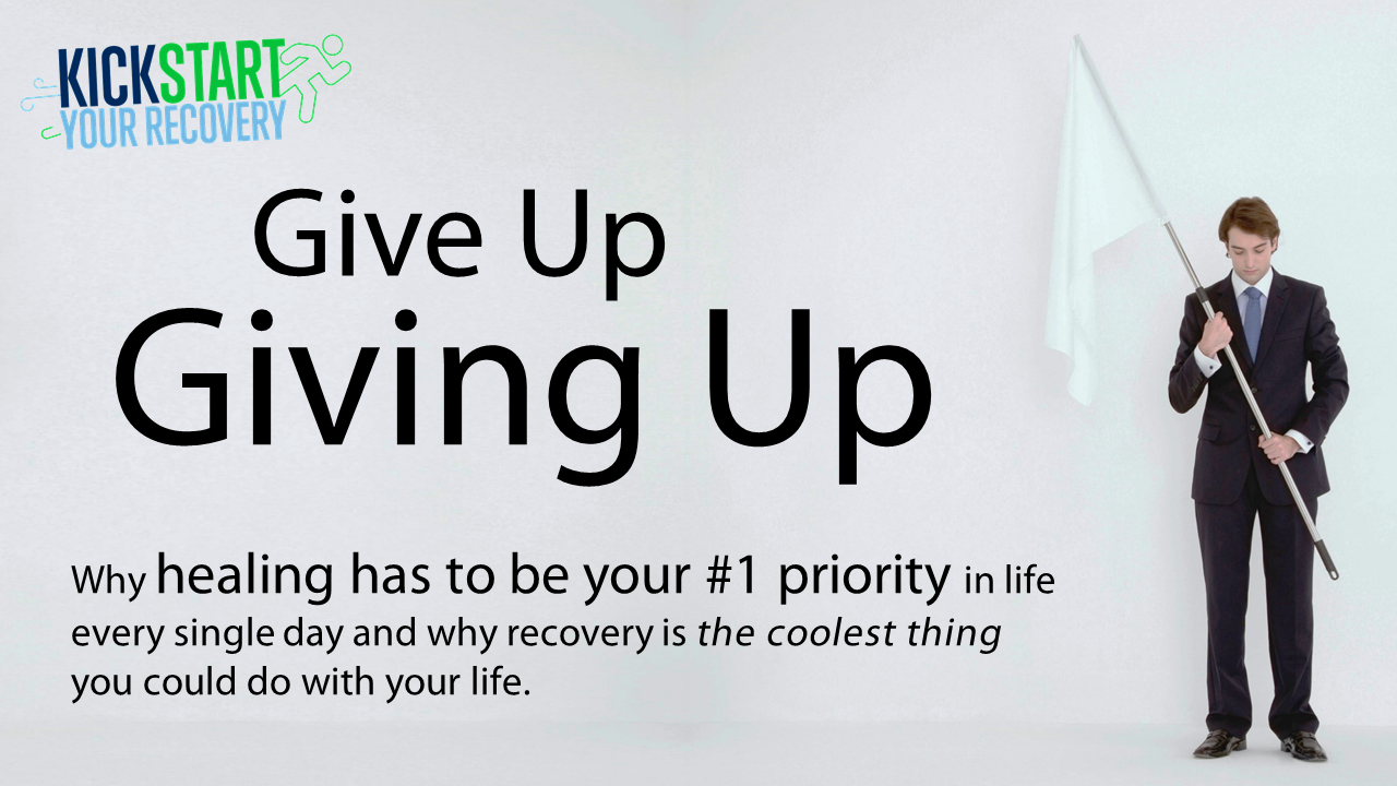 Poster for Episode 4 of Kickstart Your Recovery - Give Up Giving Up.