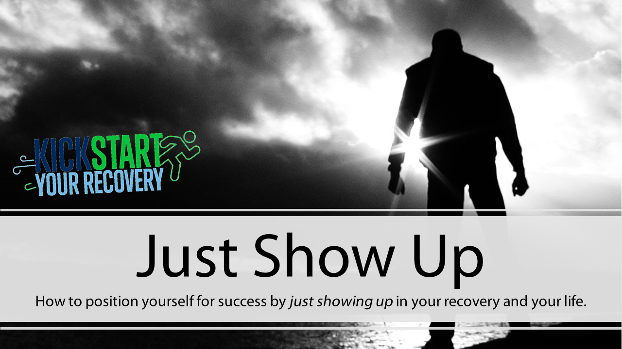 Kickstart Your Recovery Episode 8: Just Show Up!