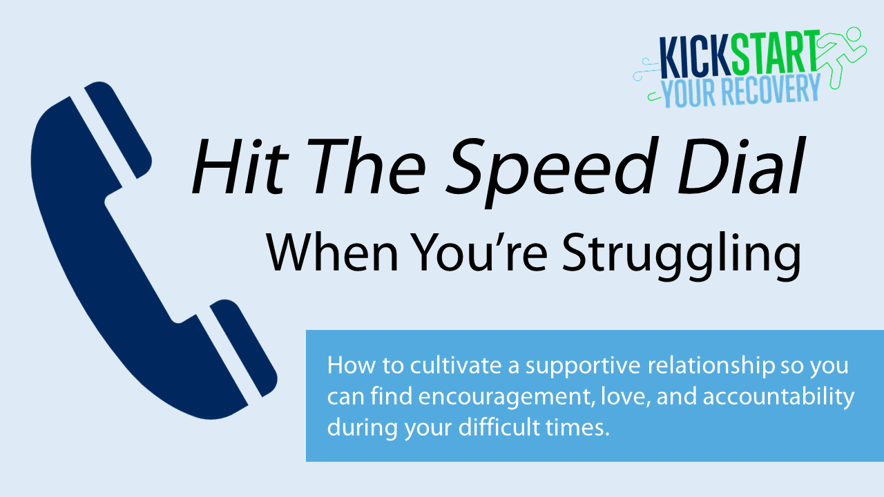 Kickstart Your Recovery Episode 10 - Hit the Speed Dial When You're Struggling
